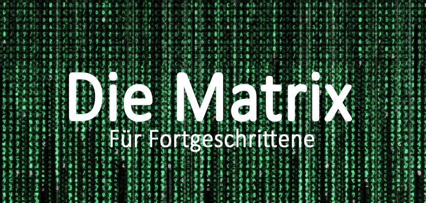 Die Matrix für Fortgeschrittene
